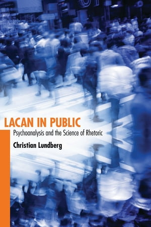 Lacan in Public Psychoanalysis and the Science of Rhetoric
