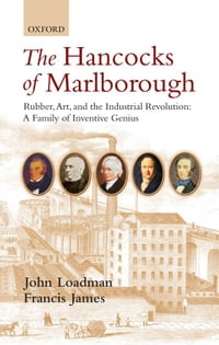 The Hancocks of Marlborough: Rubber, Art and the Industrial Revolution - A Family of Inventive…