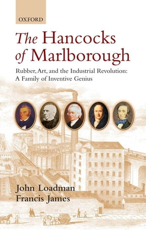 The Hancocks of Marlborough Rubber,  Art and the Industrial Revolution - A Family of Inventive Genius