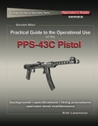 Practical Guide to the Use of the SEMI-AUTO PPS-43C Pistol/SBR by Erik Lawrence