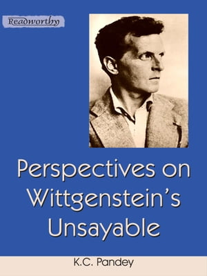 Perspectives on Wittgenstein's Unsayable