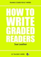 How To Write Graded Readers by Sue Leather