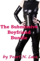 The Submissive Boyfriend Bundle: Pearls Bundles of Fun, #15 by Pearl N. Lace