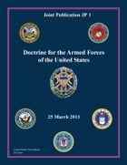 Joint Publication JP 1 Doctrine for the Armed Forces of the United States 25 March 2013 by United States Government  US Army