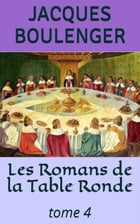 Les Romans de la Table Ronde - tome 4 by Jacques Boulenger