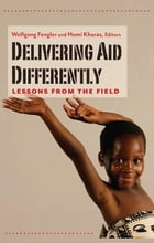 Delivering Aid Differently: Lessons from the Field by Wolfgang Fengler
