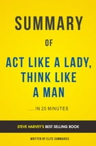 Summary of Act Like A Lady, Think Like A Man: by Steve Harvey , Includes Analysis by Elite Summaries