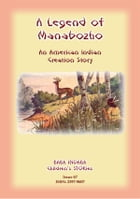 A LEGEND OF MANABOZHO - A Native American Creation Legend: Baba Indaba Children's Stories Issue 67 by Anon E Mouse