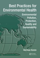 Best Practices for Environmental Health: Environmental Pollution, Protection, Quality and Sustainability by Herman Koren