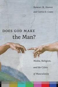 Does God Make the Man?: Media, Religion, and the Crisis of Masculinity
