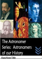 The Astronomer Series: Astronomers of our History by Alana Monet-Telfer