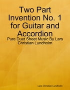 Two Part Invention No. 1 for Guitar and Accordion - Pure Duet Sheet Music By Lars Christian Lundholm by Lars Christian Lundholm