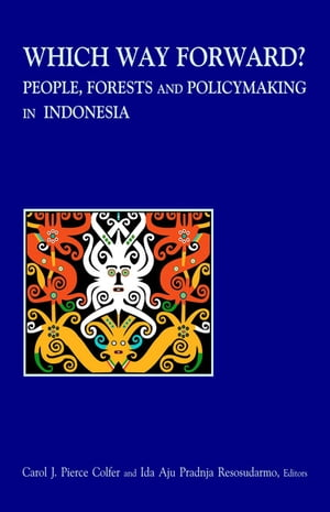 "Which Way Forward ""People,  Forests,  and Policymaking in Indonesia"""
