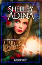 A Lady of Resources: A steampunk adventure novel by Shelley Adina