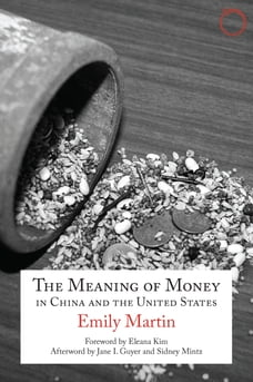 The Meaning of Money in China and the United States: The 1986 Lewis Henry Morgan Lectures