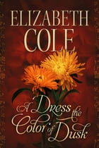 A Dress the Color of Dusk by Elizabeth Cole