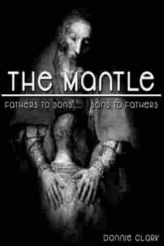 The Mantle (Fathers to Sons... Sons to Fathers) by Donnie Clark