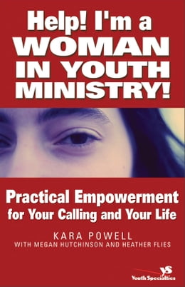 Book Help! I'm a Woman in Youth Ministry!: Practical Empowerment for Your Calling and Your Life by Kara E. Powell