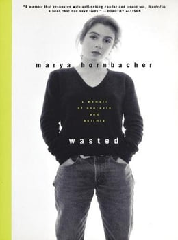 Book Wasted: A Memoir of Anorexia and Bulimia by Marya Hornbacher