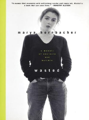 Wasted A Memoir of Anorexia and Bulimia