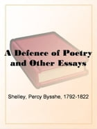 A Defence Of Poetry And Other Essays by Percy Bysshe Shelley