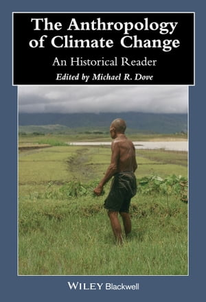 The Anthropology of Climate Change: An Historical Reader by Michael R. Dove