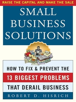 Book Small Business Solutions: How to Fix and Prevent the 13 Biggest Problems That Derail Business by Hisrich, Robert
