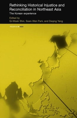 Book Rethinking Historical Injustice and Reconciliation in Northeast Asia by Shin, Gi-Wook