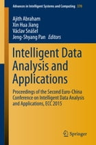 Intelligent Data Analysis and Applications: Proceedings of the Second Euro-China Conference on Intelligent Data Analysis and Applications, ECC 2 by Ajith Abraham