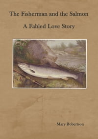 The Fisherman and the Salmon A Fabled Love Story
