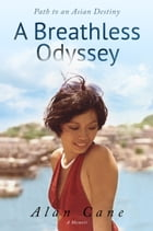 A Breathless Odyssey: Path to an Asian Destiny by Alan Cane
