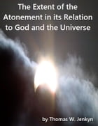 The Extent of the Atonement in its Relation to God and the Universe by Thomas W. Jenkyn