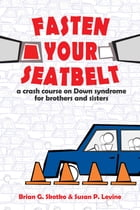 Fasten Your Seatbelt: A Crash Course on Down Syndrome for Brothers and Sisters