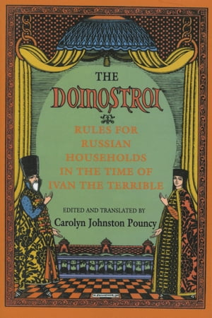 "The ""Domostroi"" Rules for Russian Households in the Time of Ivan the Terrible"