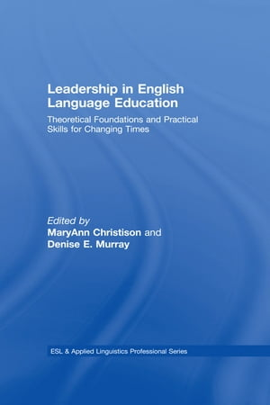 Leadership in English Language Education Theoretical Foundations and Practical Skills for Changing Times