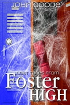 Lost Tales From Foster High by John Goode