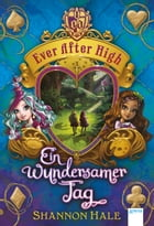 Ever After High (3). Ein wundersamer Tag by Shannon Hale