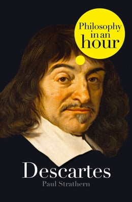 Book Descartes: Philosophy in an Hour by Paul Strathern