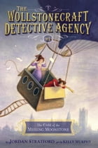 The Case of the Missing Moonstone (The Wollstonecraft Detective Agency, Book 1) Cover Image