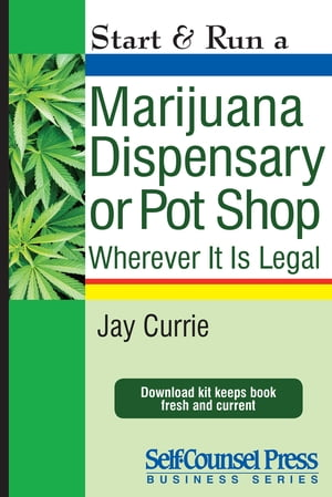 Start & Run a Marijuana Dispensary or Pot Shop: Wherever it is Legal!