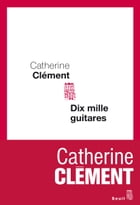 Dix mille guitares by Catherine Clément