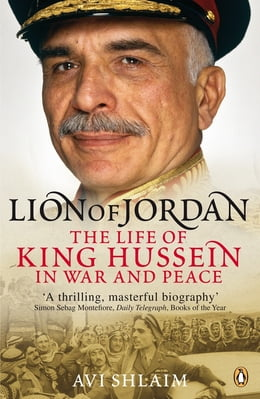 Book Lion of Jordan: The Life of King Hussein in War and Peace by Avi Shlaim