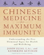 Chinese Medicine for Maximum Immunity: Understanding the Five Elemental Types for Health and Well-Being by Jason Elias