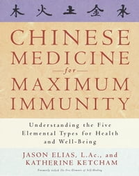 Chinese Medicine for Maximum Immunity: Understanding the Five Elemental Types for Health and Well…