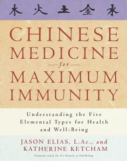 Book Chinese Medicine for Maximum Immunity: Understanding the Five Elemental Types for Health and Well… by Jason Elias