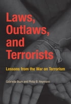 Laws, Outlaws, and Terrorists: Lessons from the War on Terrorism by Gabriella Blum
