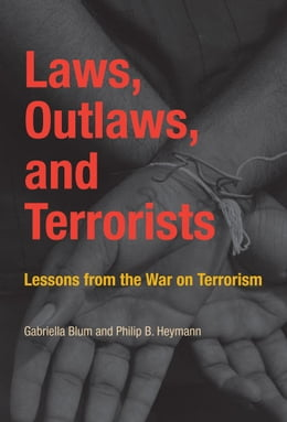 Book Laws, Outlaws, and Terrorists: Lessons from the War on Terrorism by Gabriella Blum