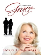 Waiting for Grace by Holly L. Springer