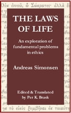 The Laws of Life: An Exploration of Fundamental Problems in Ethics by Per Brask
