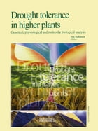 Drought Tolerance in Higher Plants: Genetical, Physiological and Molecular Biological Analysis by E. Belhassen